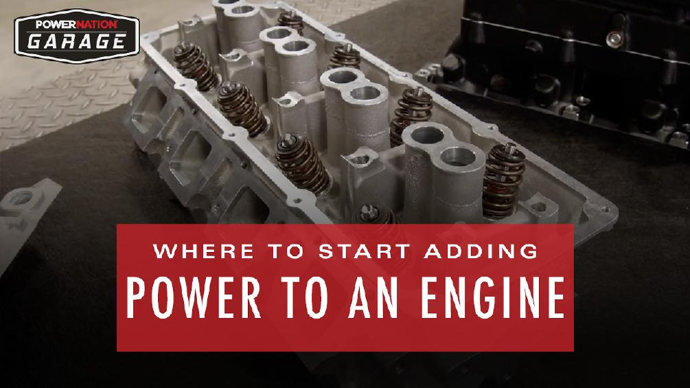 Where To Start When Adding Power To An Engine