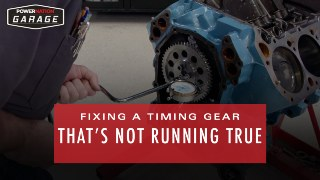 Problems That Can Occur If A Timing Gear Isn't Running True And How To Fix It