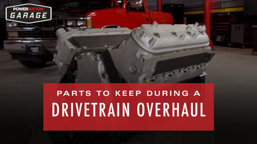 What Parts To Keep During A Drivetrain Overhaul